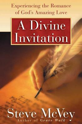 A Divine Invitation: Experiencing the Romance of God's Amazing Love - McVey, Steve