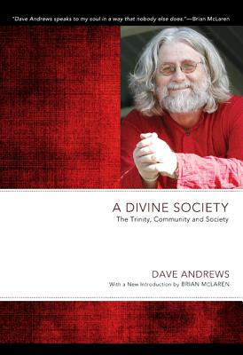 A Divine Society: The Trinity, Community and Society - Andrews, Dave, and McLaren, Brian (Introduction by)