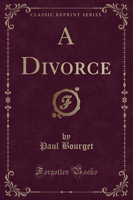 A Divorce (Classic Reprint) - Bourget, Paul