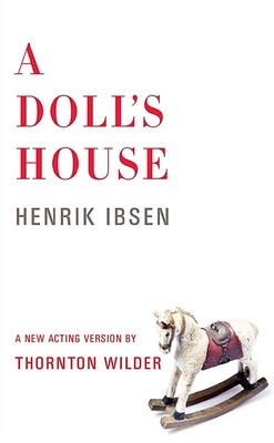 A Doll's House - Ibsen, Henrik, and Wilder, Thornton (Adapted by)