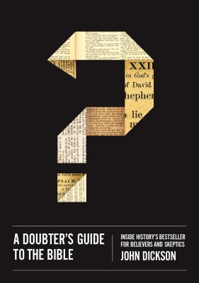 A Doubter's Guide to the Bible: Inside History's Bestseller for Believers and Skeptics - Dickson, John