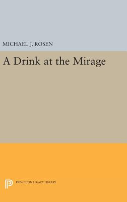 A Drink at the Mirage - Rosen, Michael J.