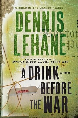 A Drink Before the War - Lehane, Dennis