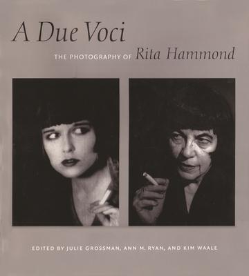 A Due Voci: The Photography of Rita Hammond - Grossman, Julie (Editor), and Ryan, Ann M (Editor), and Waale, Kim (Editor)