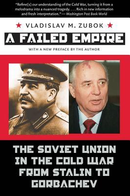 A Failed Empire: The Soviet Union in the Cold War from Stalin to Gorbachev - Zubok, Vladislav M, Professor