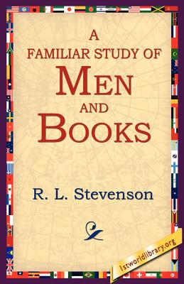 A Familiar Study of Men and Books - Stevenson, Robert Louis, and Stevenson, R L, and 1st World Library (Editor)