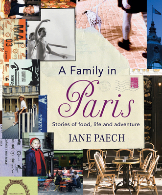 A Family in Paris: Stories of Food, Life and Adventure - Paech, Jane
