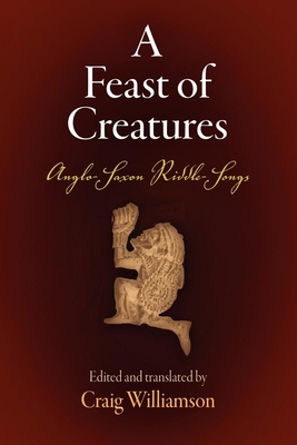A Feast of Creatures: Anglo-Saxon Riddle-Songs - Williamson, Craig (Editor)