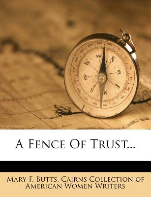 A Fence of Trust - Butts, M F (Mary F ) (Creator)