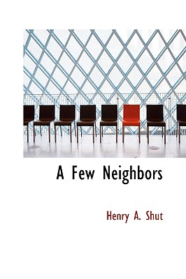 A Few Neighbors - Shut, Henry A