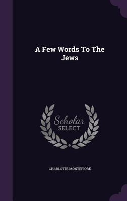 A Few Words to the Jews - Montefiore, Charlotte