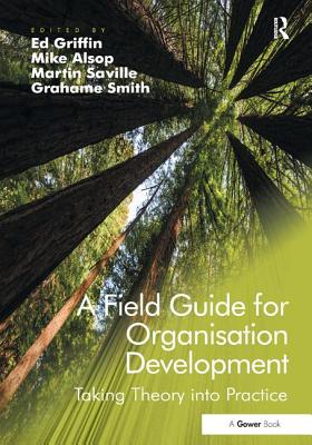 A Field Guide for Organisation Development: Taking Theory into Practice - Alsop, Mike (Editor), and Griffin, Ed (Editor), and Smith, Grahame (Editor)