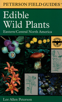 A Field Guide to Edible Wild Plants: Eastern and Central North America - Peterson, Lee, and National Audubon Society, and National Wildlife Federation, and Peterson, Lee Allen (Photographer)