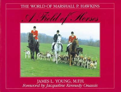 A Field of Horses: The World of Marshall P. Hawkins - Young, James L, and Onassis, Jacqueline Kennedy (Foreword by)