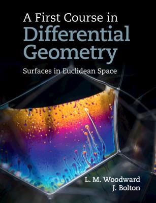 A First Course in Differential Geometry: Surfaces in Euclidean Space - Woodward, Lyndon, and Bolton, John