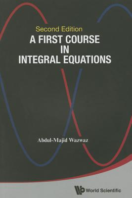 A First Course In Integral Equations - Wazwaz, Abdul-Majid