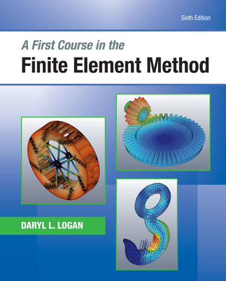 A First Course in the Finite Element Method - Logan, Daryl