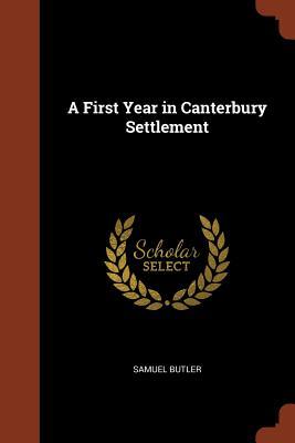 A First Year in Canterbury Settlement - Butler, Samuel