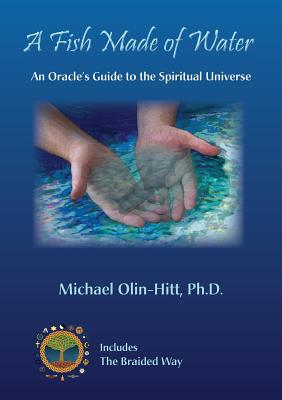 A Fish Made of Water: An Oracle's Guide to the Spiritual Universe - Olin-Hitt, Michael R