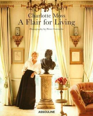 A Flair for Living - Moss, Charlotte, and Estersohn, Pieter (Photographer)