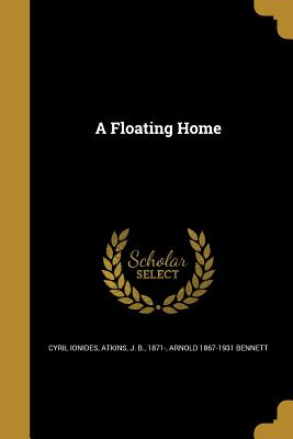 A Floating Home - Ionides, Cyril, and Atkins, J B 1871- (Creator), and Bennett, Arnold 1867-1931
