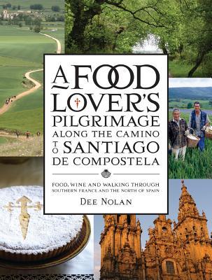 A Food Lover's Pilgrimage Along the Camino to Santiago De Compostela - Nolan, Dee