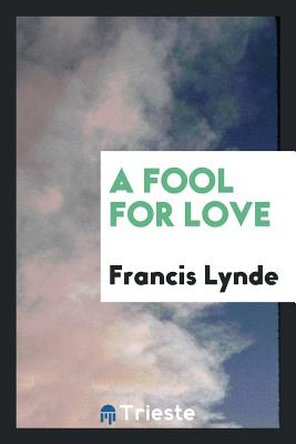 A Fool for Love - Lynde, Francis