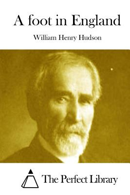 A Foot in England - Hudson, William Henry, and The Perfect Library (Editor)