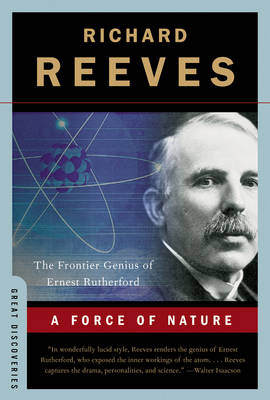 A Force of Nature: The Frontier Genius of Ernest Rutherford - Reeves, Richard