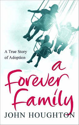 A Forever Family: A True Story of Adoption - Jones, Michael, and Houghton, John