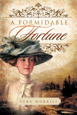 A Formidable Fortune - Morrill, Vera