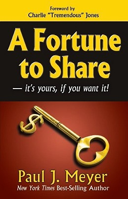 A Fortune to Share: It's Yours, If You Want It! - Meyer, Paul J