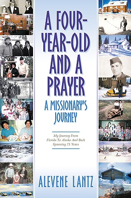 A Four Year Old and a Prayer-A Missionary's Journey - Lantz, Alevene