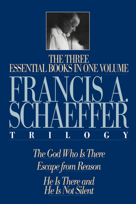 A Francis A. Schaeffer Trilogy: Three Essential Books in One Volume - Schaeffer, Francis A, and Dennis, Lane T, PH.D. (Preface by), and Packer, J I, Dr. (Foreword by)