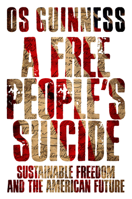 A Free People's Suicide: Sustainable Freedom and the American Future - Guinness, Os