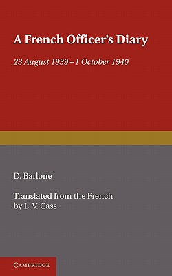 A French Officer's Diary: 23 August 1939-1 October 1940 - Barlone, D., and Cass, L. V. (Translated by), and Legentilhomme, P. L. (Preface by)