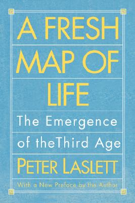 A Fresh Map of Life: The Emergence of the Third Age - Laslett, Peter, Professor