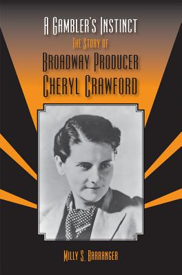 A Gambler's Instinct: The Story of Broadway Producer Cheryl Crawford - Barranger, Milly S