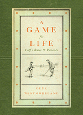 A Game for Life: Golf's Rules and Rewards - Westmoreland, Gene