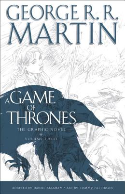 A Game of Thrones, Volume Three: The Graphic Novel - Martin, George R R, and Patterson, Tommy (Illustrator), and Nunes, Ivan (Illustrator)