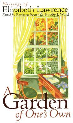 A Garden of One's Own: Writings of Elizabeth Lawrence - Scott, Barbara (Editor), and Ward, Bobby J (Editor)