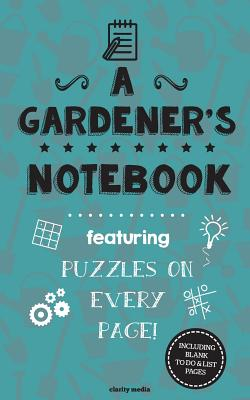 A Gardener's Notebook: Featuring 100 Puzzles - Media, Clarity