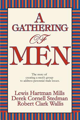 A Gathering of Men: The Story of Creating a Men's Group to Address Perennial Male Issues. - Derek Cornell Stedman, Cornell Stedman