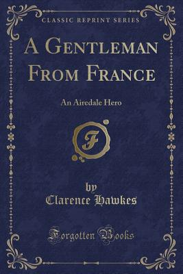 A Gentleman from France: An Airedale Hero (Classic Reprint) - Hawkes, Clarence