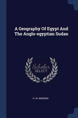 A Geography of Egypt and the Anglo-Egyptian Sudan - Mardon, H W