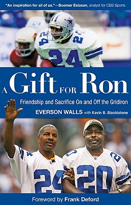 A Gift for Ron: Friendship and Sacrifice on and Off the Gridiron - Walls, Everson