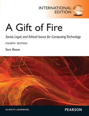 A Gift of Fire:Social, Legal, and Ethical Issues for Computing and the Internet: International Edition - Baase, Sara