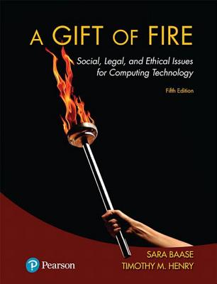 A Gift of Fire: Social, Legal, and Ethical Issues for Computing Technology - Baase, Sara, and Henry, Timothy