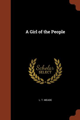A Girl of the People - Meade, L T