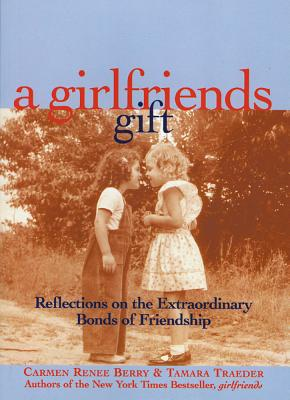 A Girlfriends Gift: Reflections on the Extraordinary Bonds of Friendship - Berry, Carmen Renee, and Traeder, Tamara
